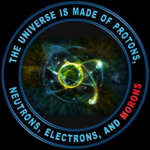 Das Universum ist gemacht oder Protonen und Moronen