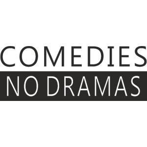 COMEDIES NO DRAMAS