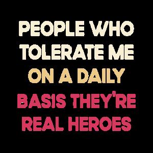Menschen, die mich täglich tolerieren, sind Re