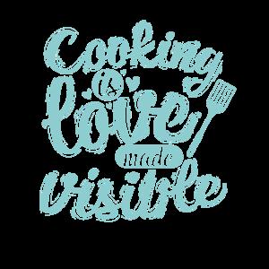 Cooking is Love Made Visible Kochen in der Küche