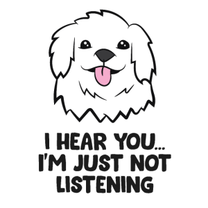 Great Pyrenees Dogs I Hear You I'm Just Not