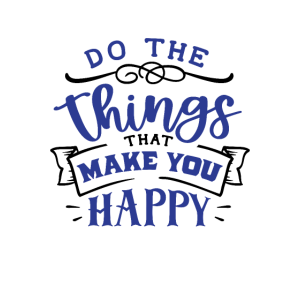 Tu, was dich glücklich macht