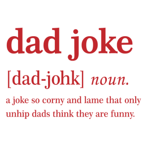 Dad joke a joke so corny and lame that only