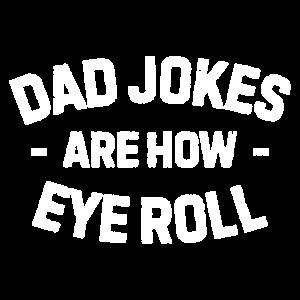 Dad jokes are how eye roll Witzige Geschenk