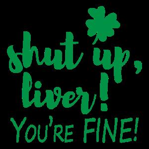 Shut up liver you're fine Witzige Geschenk