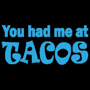 You had me at tacos Witzige Geschenk