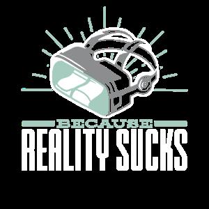 VR Because reality sucks