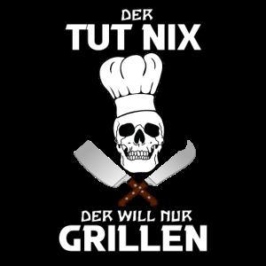 Der Tut Nix Der Will Nur Grillen