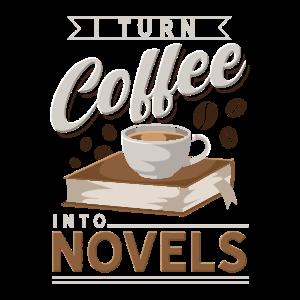 I Turn Coffee Into Novels Geschenkidee