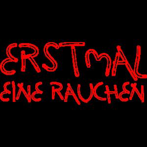 ERSTMAL EINE RAUCHEN