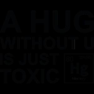 Eine Umarmung ohne U ist nur giftig