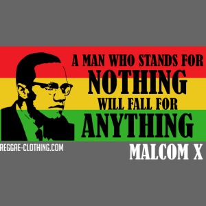 MAN WHO STANDS FOR NOTHING WILL FALL FOR ANYTHING