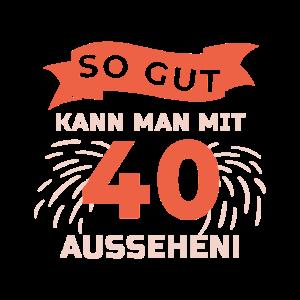 40 Geburtstag Geschenk - lustiger Spruch
