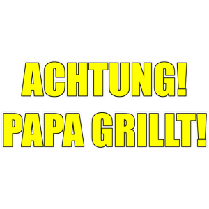 ACHTUNG - PAPA GRILLT - GRILLMASTER - GRILLPARTY