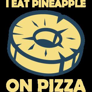 I eat pineapple on pizza