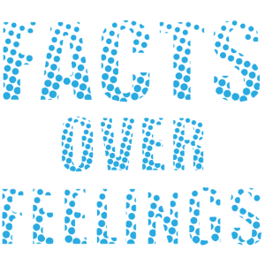 Facts over Feelings bytheManzanitas
