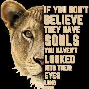 Wenn du nicht glaubst, dass sie Seelen haben, hast du es nicht getan