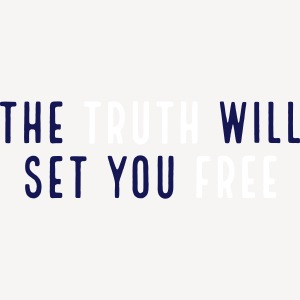 THE TRUTH WILL SET YOU FREE