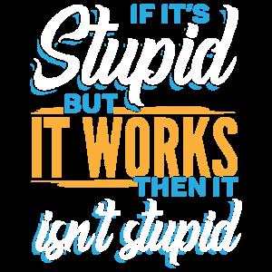 Wenn es dumm ist, aber es funktioniert, ist es nicht dumm,