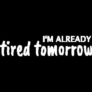 i am tired tomorrow