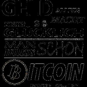 Bitcoin Sprüche Geld allein macht nicht glücklich