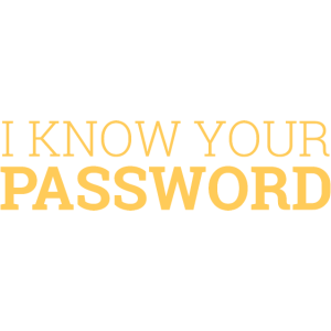 """""""I Know your password"""" 