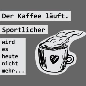 Der Kaffee läuft! Sportlicher wird es heute nicht
