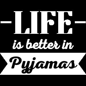 Das Leben ist besser im Pyjama