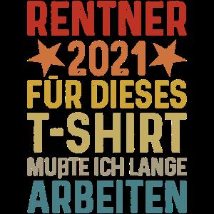 Rentner 2021 Rente Ruhestand TShirt Lange Arbeiten
