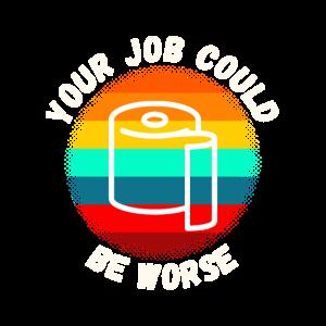Ihr Job könnte schlechter sein