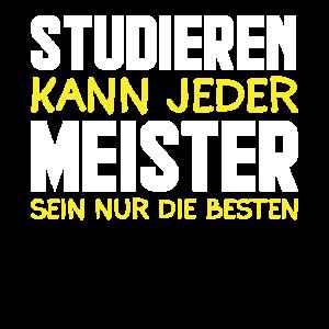 Studieren kann jeder Meister sein nur die besten