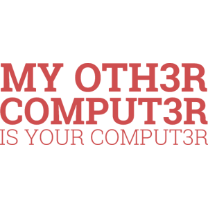 """""""My other Computer is..."""" 