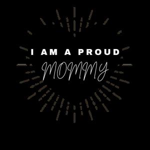I AM A PROUD MOMMY - ich bin eine stolze Mama