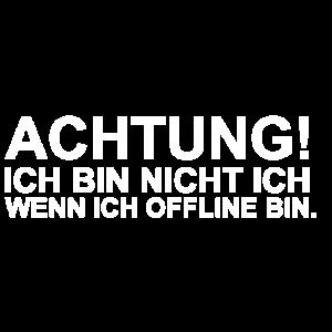 Achtung! Ich bin nicht ich wenn ich offline bin.