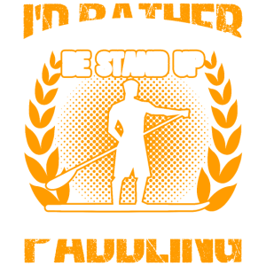 I'd Rather Be Stand Up Paddling