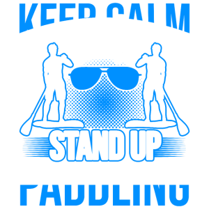 Keep Calm And Go Stand Up Paddling