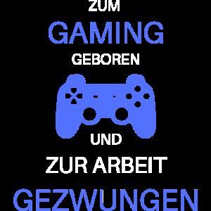 Zum Gaming geboren und zur Arbeit gezwungen