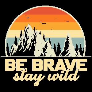 Be brave stay wild adventure nature design