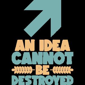 Eine Idee kann nicht zerstört werden - Motivation