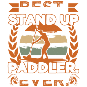 Best Stand Up Paddler Ever Funny SUP Gift