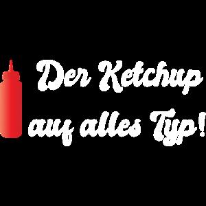 Der Ketchup auf alles Typ!
