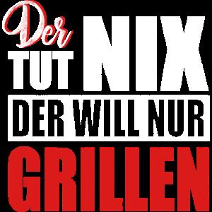 Der Tut Nix, der will nur GRILLEN
