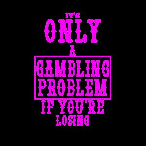 Gambler Geschenk nur ein Glücksspiel Problem, wenn verlieren
