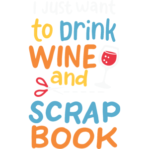 I Just Want To Drink Wine & Scrapbook
