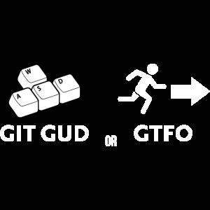 Git gud oder weggehen