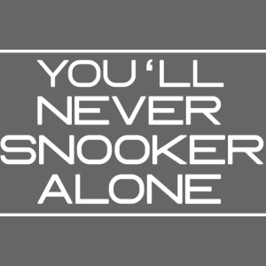 You'll neverSnooker alone