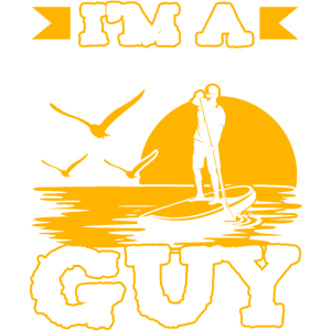 I'm A Stand Up Guy Funny Stand Up Paddling