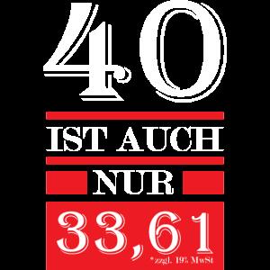 40ter Geburtstag - 40 ist auch nur 33,61 zzgl MwSt