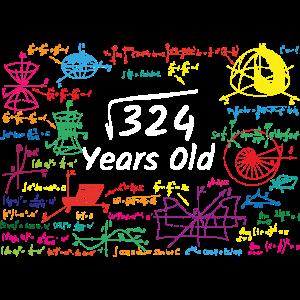 324 Years Old - Wurzel aus 324 - 18. Geburtstag