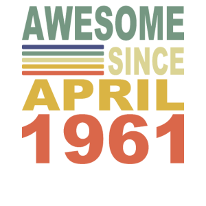 1961 Jahr Geburtstag Awesome since April 1961